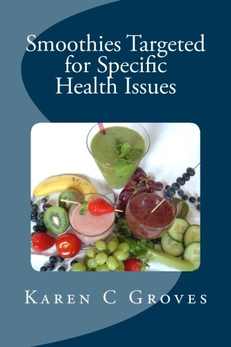 9781490570020: Smoothies Targeted for Specific Health Issues: 73 Superfood Smoothie Recipes for 14 Ailments: Alzheimer's, Arthritis, Cancer, Cholesterol, Diabetes, Heart Disease and More (Superfoods Series)