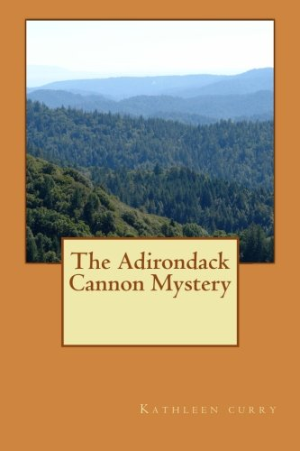 The Adirondack Cannon Mystery: Kathleen M. Curry