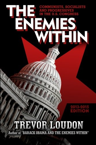 THE ENEMIES WITHIN: Communists, Socialists and Progressives in the U.S. Congress