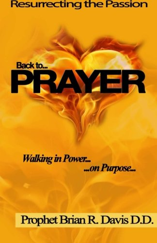 9781490575308: Back to Prayer: Resurrecting the Passion...Walking in Power...