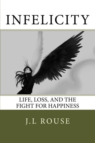 9781490577197: Infelicity: Life, Loss, and the Fight for Happiness