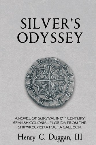 9781490582566: Silver's Odyssey: A novel of survival in 17th century Spanish Colonial Florida from the shipwrecked Atocha galleon.