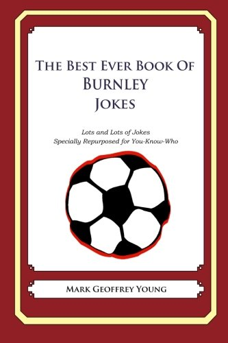 9781490585222: The Best Ever Book of Burnley Jokes: Lots and Lots of Jokes Specially Repurposed for You-Know-Who
