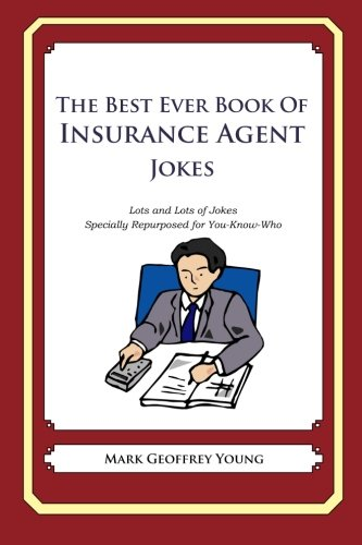 The Best Ever Book of Insurance Agent Jokes: Lots and Lots of Jokes Specially Repurposed for ...