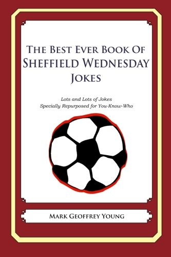 9781490585468: The Best Ever Book of Sheffield Wednesday Jokes: Lots and Lots of Jokes Specially Repurposed for You-Know-Who
