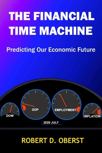 The Financial Time Machine: Predicting Our Economic Future: Oberst, Robert D.