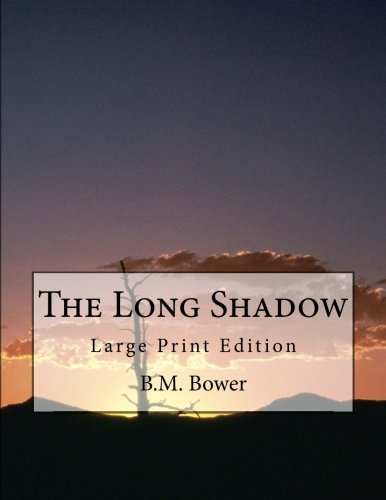 The Long Shadow: Large Print Edition: B.M. Bower