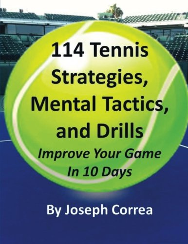 9781490597010: 114 Tennis Strategies, Tennis Tactics, and Drills: Improve Your Game in 10 Days