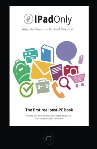 9781490599779: #iPadOnly. The first real post-PC Book: How to use your iPad to work and playand everything in between
