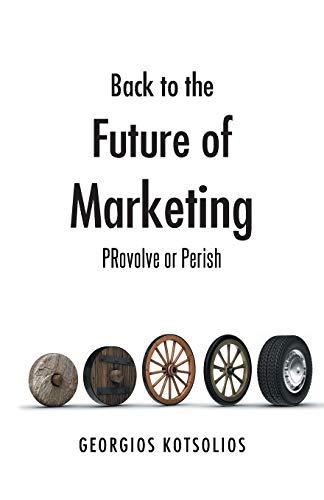 Back to the Future of Marketing PRovolve or Perish: Georgios Kotsolios