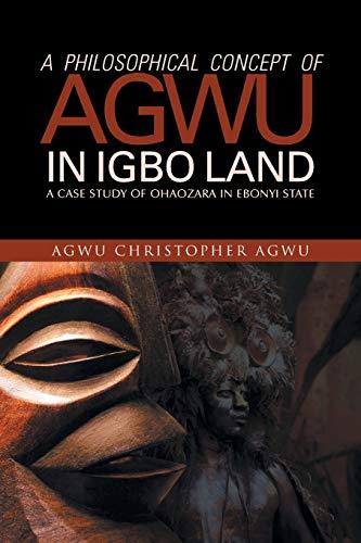 9781490706269: A Philosophical Concept Of Agwu In Igbo Land: A Case Study Of Ohaozara In Ebonyi State