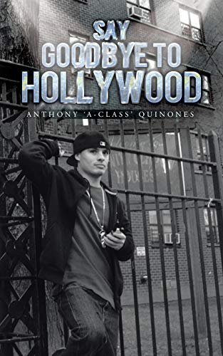 Say Goodbye to Hollywood (Paperback): ANTHONY A-CLASS QUINONES