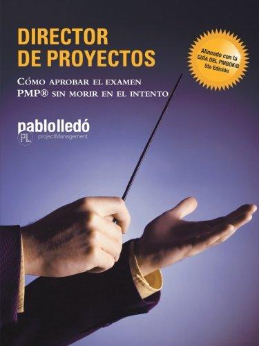9781490711669: Director de Proyectos: Cómo Aprobar El Examen PMP Sin Morir En El Intento (Spanish Edition)