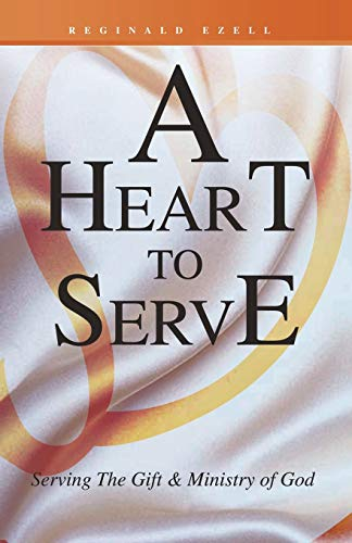 9781490714875: A Heart to Serve: Serving The Gift & Ministry of God