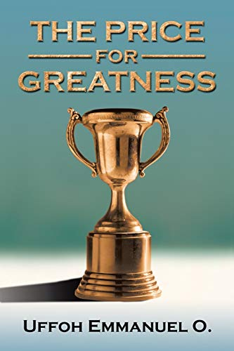 9781490715124: The Price for Greatness