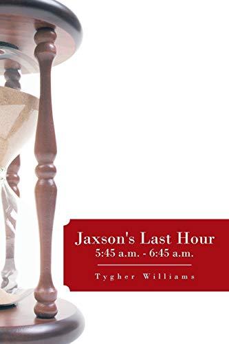 Jaxson's Last Hour: 5:45 a.m. - 6:45 a.m.: Williams, Tygher