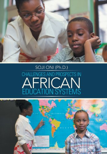 Challenges and Prospects in African Education Systems: Soji Oni Ph D. .