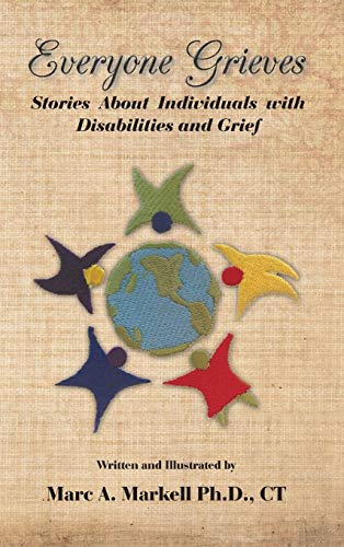 Everyone Grieves: Stories about Individuals with Disabilities and Grief: Ct Marc A. Markell Ph. D.