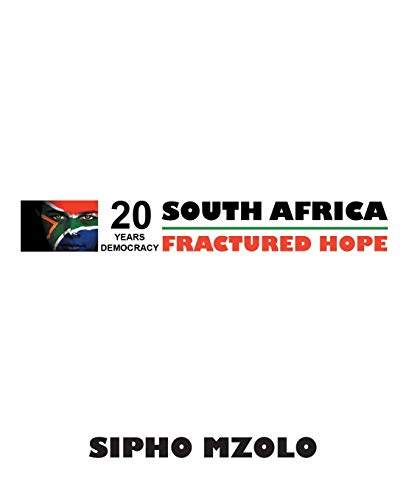 Fractured Hope: Celebrating 20 Years of Democracy Amid Poverty and Despair: Sipho Mzolo