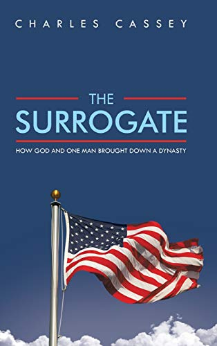 The Surrogate: How God and One Man Brought Down a Dynasty: Charles Cassey
