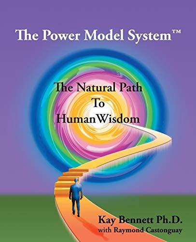 The Power Model System: The Natural Path to Human Wisdom: Bennett, Ph.D Kay
