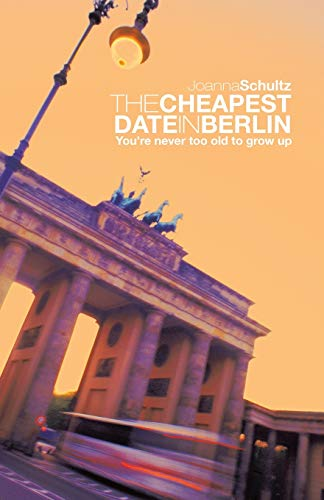 The Cheapest Date in Berlin: Youre Never Too Old to Grow Up: Joanna Schultz