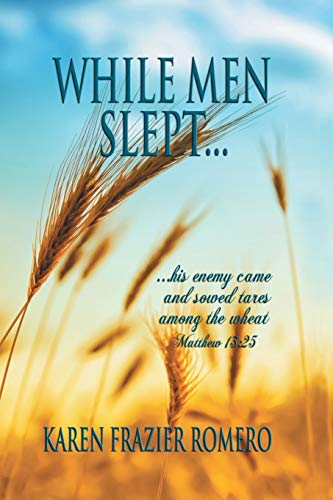 9781490728902: While Men Slept . . .: . . . His Enemy Came and Sowed Tares among the Wheat