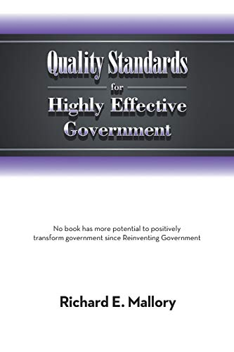 Quality Standards for Highly Effective Government: No Book Has More Potential to Positively ...