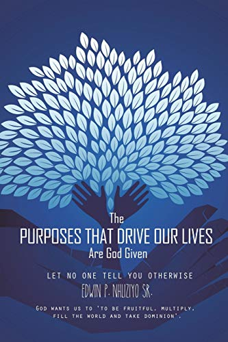 The Purposes That Drive Our Lives Are God Given: Let No One Tell You Otherwise: Nhliziyo Sr., Edwin...