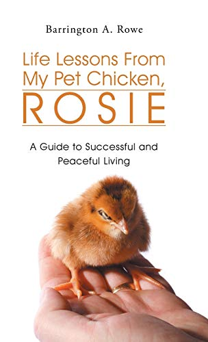 9781490733524: Life Lessons From My Pet Chicken, Rosie: A Guide to Successful and Peaceful Living