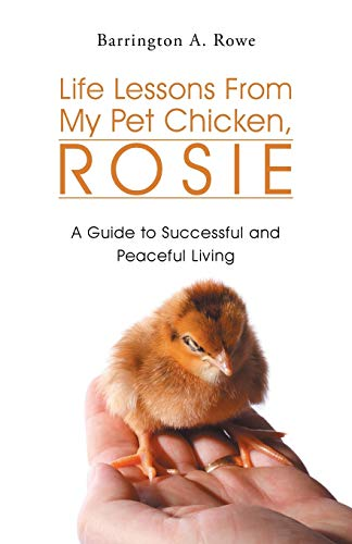 9781490733531: Life Lessons from My Pet Chicken, Rosie: A Guide to Successful and Peaceful Living