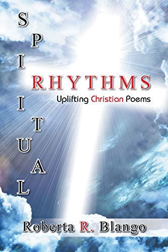 Spiritual Rhythms: Uplifting Christian Poems: Blango, Roberta R.