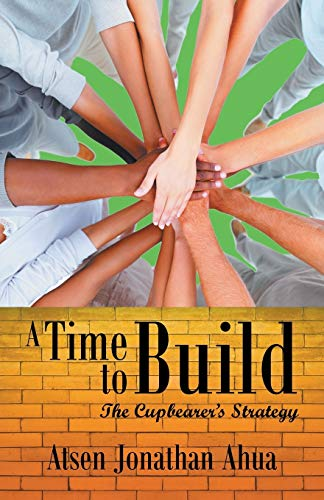 A Time to Build: The Cupbearer s Strategy (Paperback)