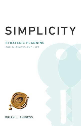 Simplicity: Strategic Planning For Business And Life: Rhiness, Brian J .