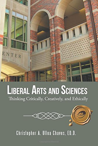 9781490737010: Liberal Arts and Sciences: Thinking Critically, Creatively, and Ethically