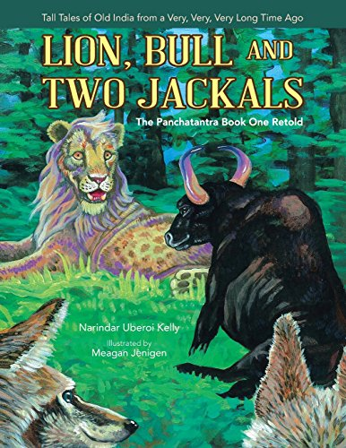 Lion, Bull and Two Jackals: The Panchatantra Book One Retold: Kelly, Narindar Uberoi