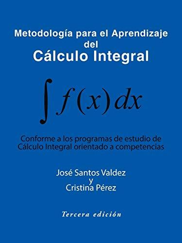 9781490741307: Metodología para el Aprendizaje del Cálculo Integral: Conforme a Los Programas de Estudio de Cálculo Integral Orientado a Competencias