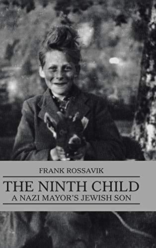 The Ninth Child: A Nazi Mayor's Jewish Son: Frank Rossavik