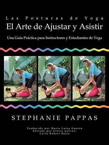 Las Posturas de Yoga El Arte de: Stephanie Pappas