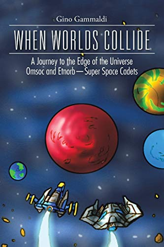 9781490752167: WHEN WORLDS COLLIDE: A Journey to the Edge of the Universe Cosmo and Bronte-Super Space Cadets