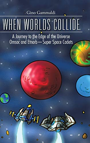 9781490752174: WHEN WORLDS COLLIDE: A Journey to the Edge of the Universe Cosmo and Bronte-Super Space Cadets