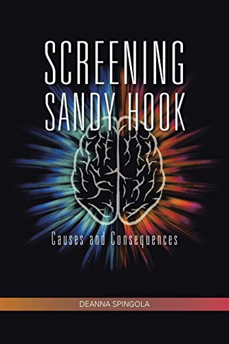 Screening Sandy Hook: Causes and Consequences: Spingola, Deanna