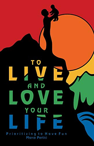 9781490754895: To Live and Love Your Life: Prioritizing to Have Fun