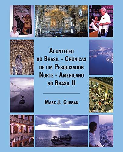 Aconteceu No Brasil - Cronicas de Um: Mark J Curran