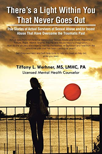 9781490755601: There's a Light Within You That Never Goes Out: True Stories of Actual Survivors of Sexual Abuse and/or Incest Abuse That Have Overcome the Traumatic Past