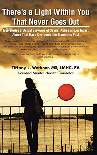 9781490755625: There's a Light Within You That Never Goes Out: True Stories of Actual Survivors of Sexual Abuse and/or Incest Abuse That Have Overcome the Traumatic Past