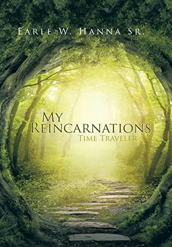 MY REINCARNATIONS: Time Traveler: Hanna Sr., Earle W.