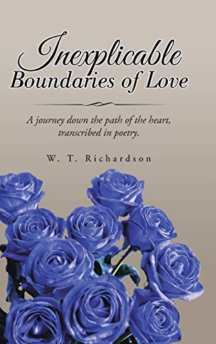 Inexplicable Boundaries of Love: A journey down the path of the heart, transcribed in poetry.: ...