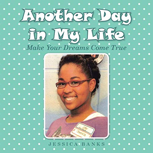 Another Day in My Life: Make Your Dreams Come True: Banks, Jessica