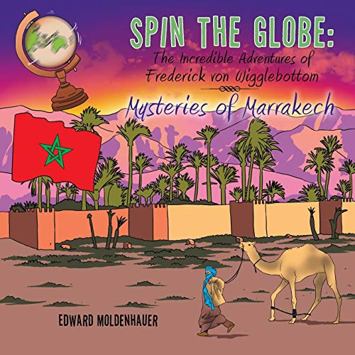 9781490764801: Spin the Globe: The Incredible Adventures of Frederick von Wigglebottom: Mysteries of Marrakech